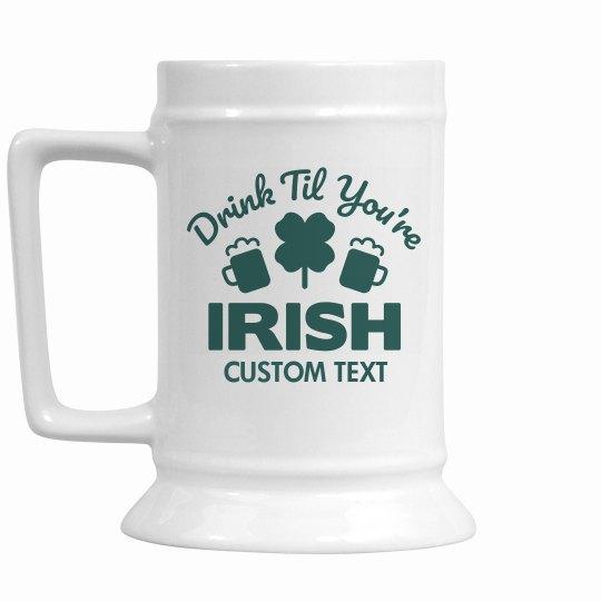 Drink 'til You're Irish Custom Stein