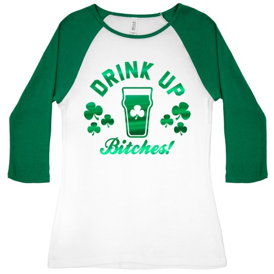 Drink Up Bitches It's St. Patricks!