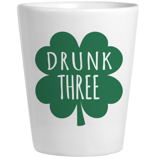 Drunk 3 St Patricks Shot Glass