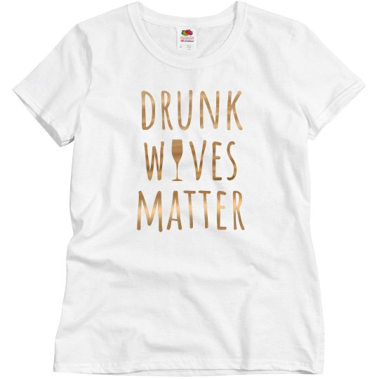 Drunk Wives Matter Metallic Text