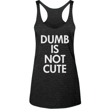 Dumb Is Not Cute
