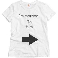 I'm married to him tshirt