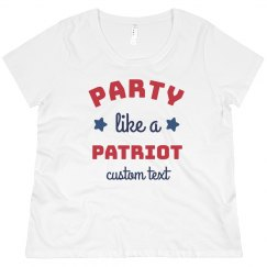 Party Like a Patriot Custom Plus Size Tee 4th of July