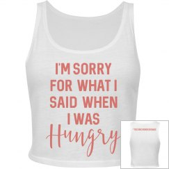 I'm sorry for what I said when I was hungry crop tank