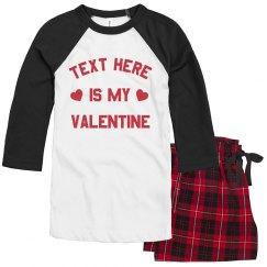 Custom Text is my Valentine Pajamas