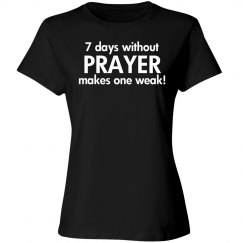 7 days without prayer makes one weak!