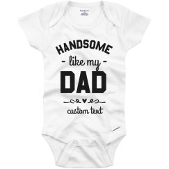 Handsome Like My Dad Custom Father's Day Onesie