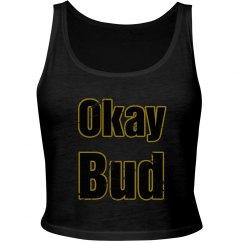 Okay Bud Crop Top