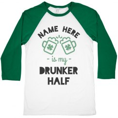 Custom Drunker Half Drinking Shirt