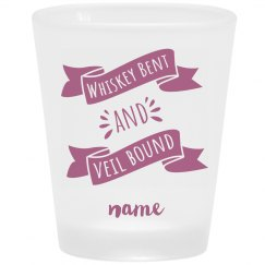 Whiskey Bent And Veil Bound Your Name Shot Glass