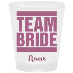 Add Your Name Team Bride Shot Glass
