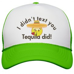 I didn't text you, Tequila did!
