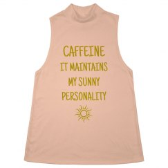 CAFFEINE IT MAINTAINS MY SUNNY PERSONALITY