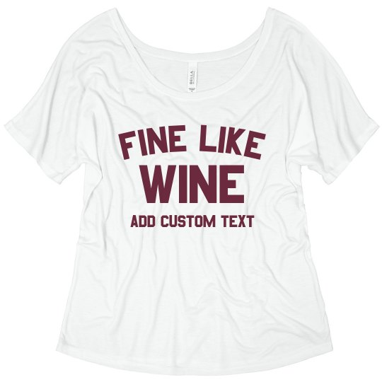 1f2805e1 Fine Like Wine Custom Tee Ladies Flowy Slouchy T-Shirt