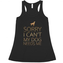 I Can't My Dog Needs Me Tank