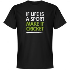If live is a sport make it Cricket