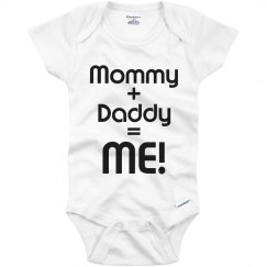Mommy + Daddy = ME