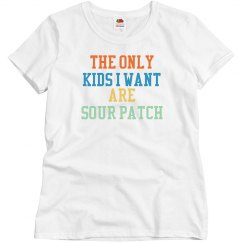 The Only Kids I Want are Sour Patch Tee