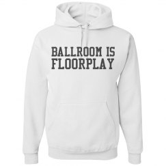 Ballroom Is Floorplay Hoodie