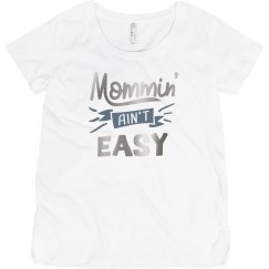 Mommin' Ain't Easy Maternity Short Sleeve T-Shirt