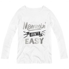 Mommin' Ain't Easy Maternity Long Sleeve Shirt
