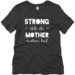 Strong as a Mother Custom Tee