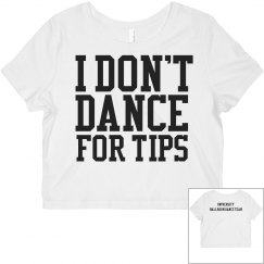 I Don't Dance For Tips Crop Top