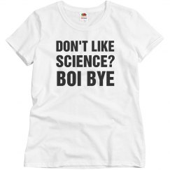 Stylish Don't Like Science? Boi Bye