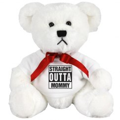 Straight Outta Mommy Teddy Bear