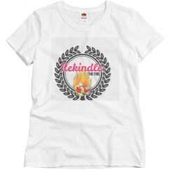 Rekindle the fire shirt