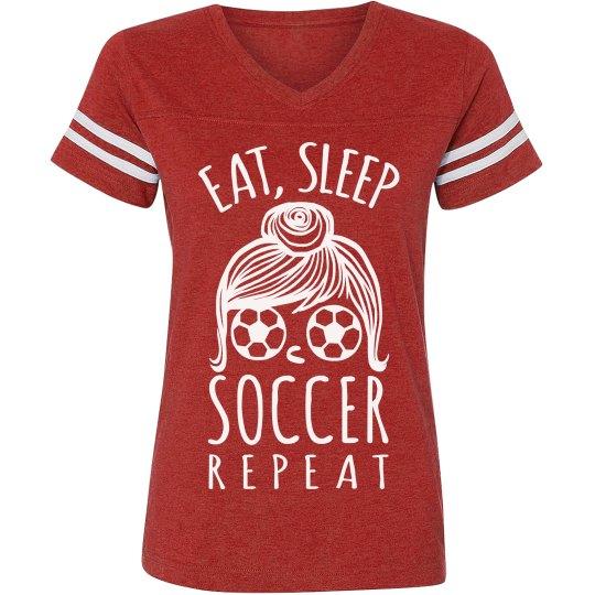 Eat, Sleep, Soccer Girl Life