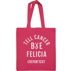 Custom Tell Cancer Bye Felicia Pink Bag
