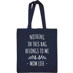 Nothing in the Bag Belongs to Me Mom Life Tote