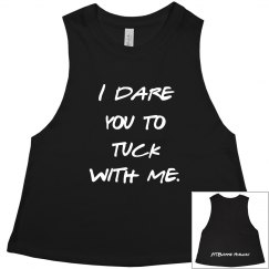 I Dare You To Tuck With Me- Cropped Racerback- Black