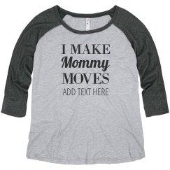 Funny I Make Mommy Moves