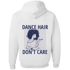Dance Hair Don't Care Hoodie