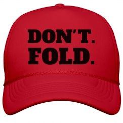 Don't. Fold.