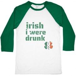 Irish I Was Drunk- Green