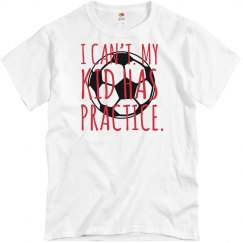 I CAN'T MY KID HAS PRACTICE - SOCCER