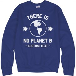 No Planet B Custom Sweatshirt