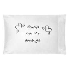 Always Kiss Me Pillowcase