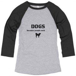 Dogs because people suck Raglan Shirt