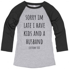 Sorry I'm Late I Have Kids Funny Mom Raglan