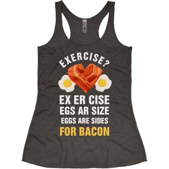 Eggs Are Sides For Bacon Workout