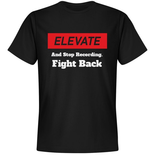 Elevate & Stop Recording.  Fight Back.