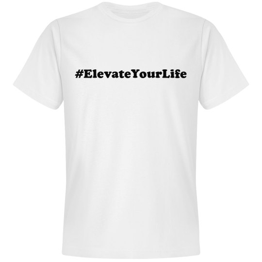 Elevate Your Life- White Tee