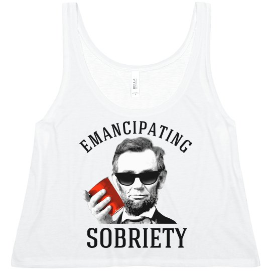 Emancipating Sobriety Abe Lincoln Funny Shirt