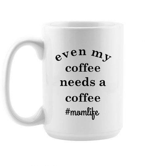 Even My Coffee Needs a Coffee Funny Mom Life Mug