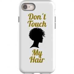 Don't Touch My Hair IPhone 8 Case