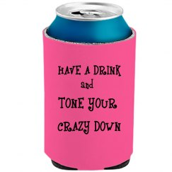 Tone Your Crazy Down Koozie